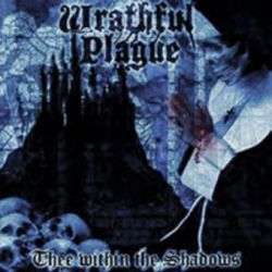 Wrathful Plague - Thee Within the Shadows [CD]