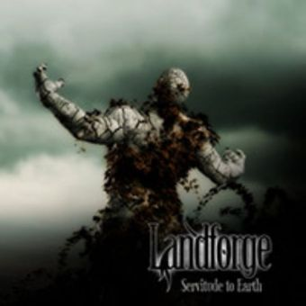 Landforge - Servitude to Earth [CD]