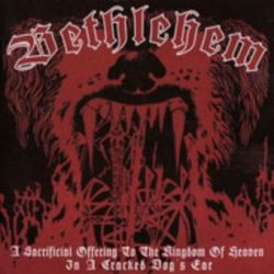 Bethlehem - A Sacrificial Offering to the Kingdom of Heaven in a Cracked Dog's Ear [CD]