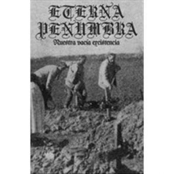 Eterna Penumbra - Nuestra vacía existencia [Tape]